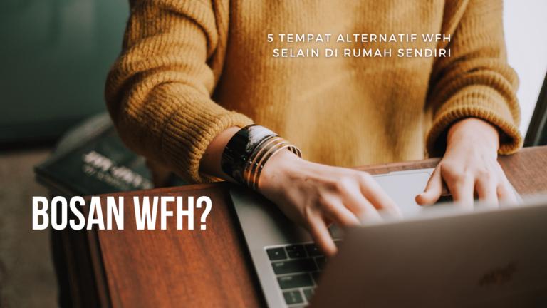 5 Tempat Alternatif WFH Selain di Rumah Sendiri 1